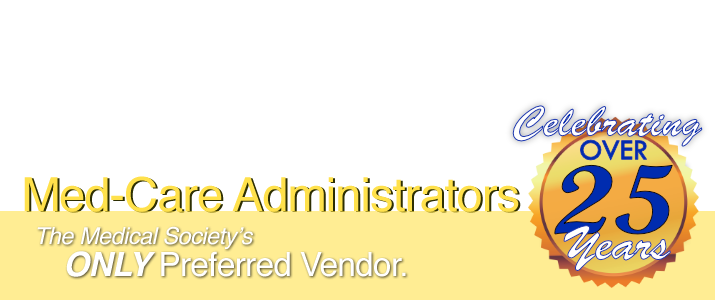 Med-Care Administrators - The Medical Society's ONLY Preferred Vendor